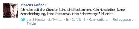 Ich habe seit drei Stunden keine eMail bekommen. Kein Newsletter, keine Benachrichtigung, keine Statusmail. Mein Selbstwertgefühl leidet.