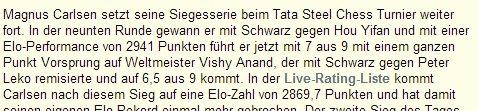 [..]  führt er jetzt mit 7 aus 9 mit einem ganzen Punkt Vorsprung auf Weltmeister Vishy Anand, der [..] auf 6,5 aus 9 kommt